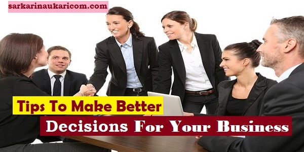 Tips To Make Better Decisions For Your Business