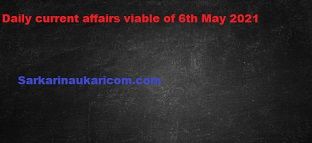 Daily current affairs viable of 6th May 2021