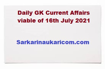 Daily GK Current Affairs viable of 16th July 2021