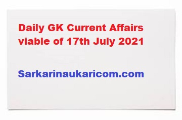 Daily GK Current Affairs viable of 17th July 2021
