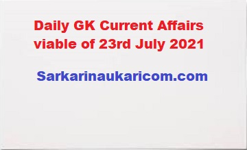 Daily GK Current Affairs viable of 23rd July 2021
